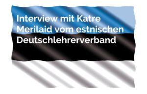 Interview Katre Merilaid vom estnischen Deutschlehrerverband